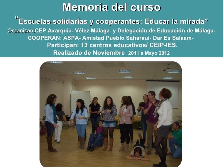 """Memoria del curso  """"Escuelas solidarias y cooperantes: Educar la mirada""""Organizan:CEP Axarquía- Vélez Málaga y Delegación ..."""