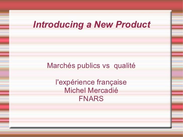 Introducing a New Product  Marchés publics vs qualité    lexpérience française       Michel Mercadié            FNARS