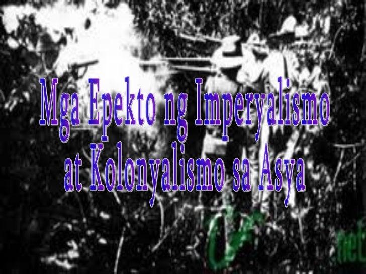 Mga Epekto ng Imperyalismo  at Kolonyalismo sa Asya
