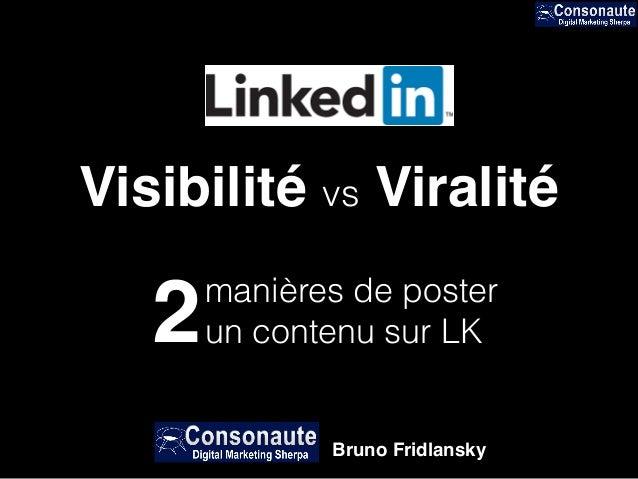 manières de poster un contenu sur LK2 Visibilité vs Viralité Bruno Fridlansky