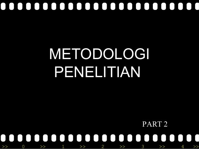 METODOLOGI  PENELITIAN  PART 2  >> 0 >> 1 >> 2 >> 3 >> 4 >>