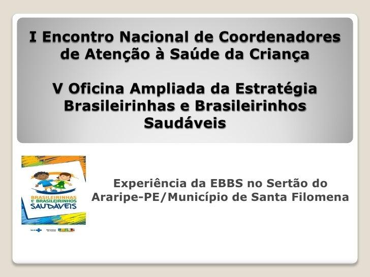 I Encontro Nacional de Coordenadores    de Atenção à Saúde da Criança  V Oficina Ampliada da Estratégia   Brasileirinhas e...