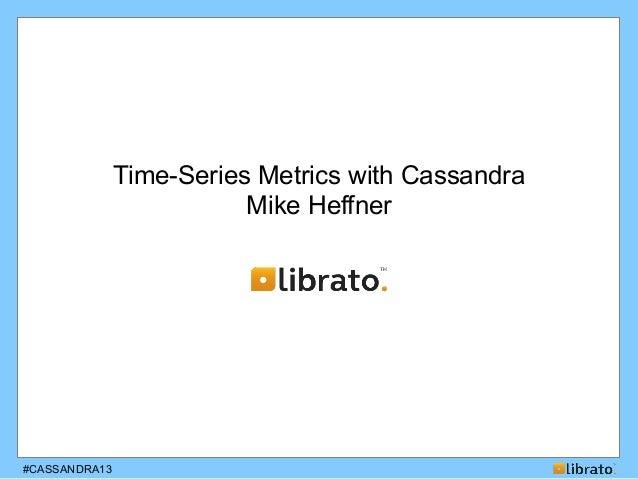 #CASSANDRA13Time-Series Metrics with CassandraMike Heffner