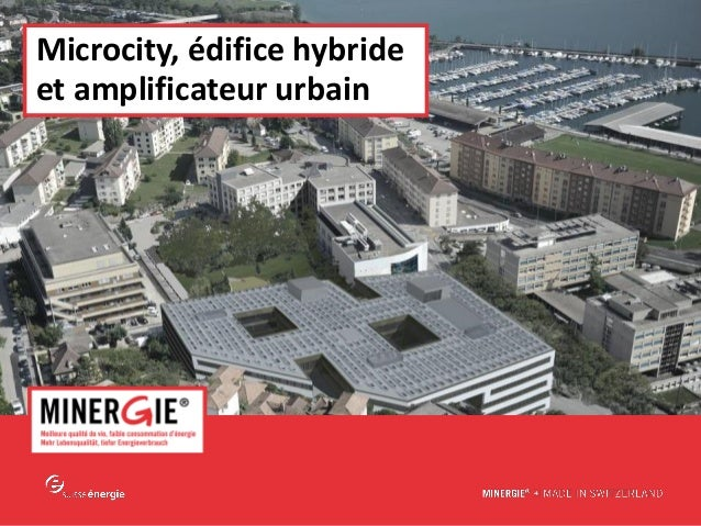 MINERGIE® – Séminaire Microcity| 19 novembre 2015 www.minergie.ch Microcity, édifice hybride et amplificateur urbain