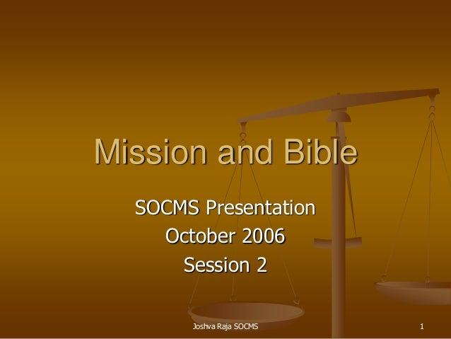 Joshva Raja SOCMS 1 Mission and Bible SOCMS Presentation October 2006 Session 2