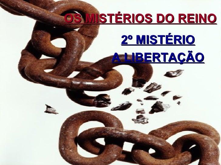 OS MISTÉRIOS DO REINO       2º MISTÉRIO      A LIBERTAÇÃO