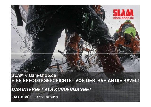 SLAM // slam-shop.deEINE ERFOLGSGESCHICHTE - VON DER ISAR AN DIE HAVEL!DAS INTERNET ALS KUNDENMAGNETRALF P. MÜLLER // 21.0...