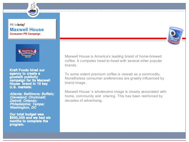 PR inbriefMaxwell HouseConsumer PR Campaign                               Maxwell House is America's leading brand of home...