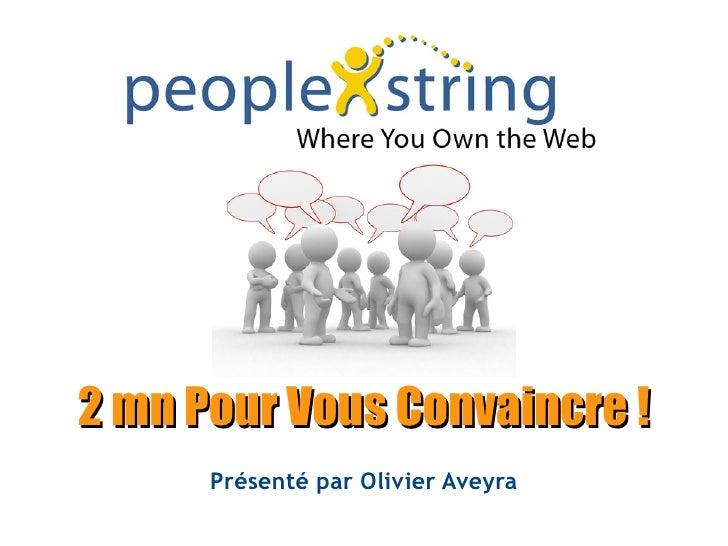 2 mn Pour Vous Convaincre !       Présenté par Olivier Aveyra