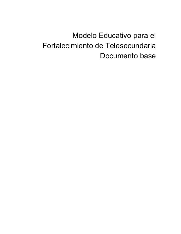 Modelo Educativo para elFortalecimiento de Telesecundaria                 Documento base