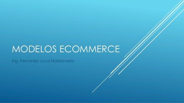 MODELOS ECOMMERCE Ing. Fernando Juca Maldonado