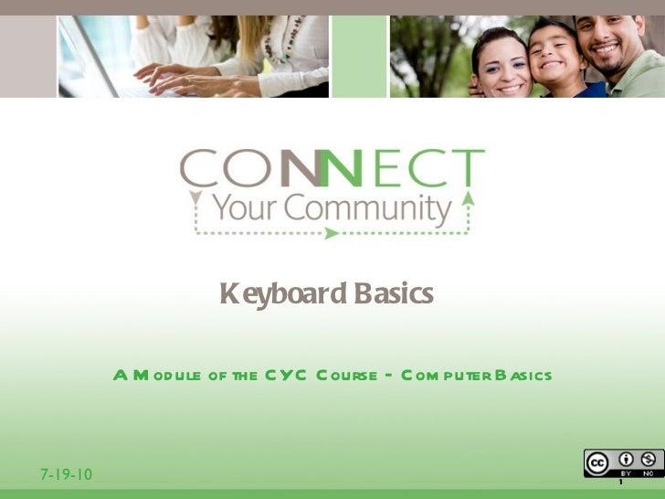 Keyboard Basics <ul><li>A Module of the CYC Course – Computer Basics </li></ul>7-19-10