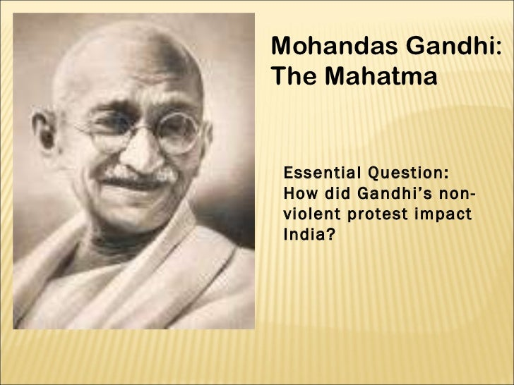the impact of the mahatma gandhi Mahatma gandhi was a man of a miracle who showed the world that independence could be won without firing a single bullet mohandas gandhi was killed on january 30, 1948 by a hindu extremist.