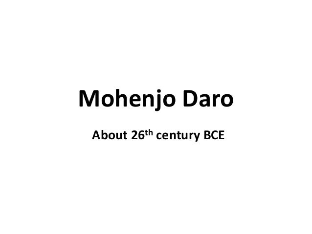 Mohenjo Daro About 26th century BCE