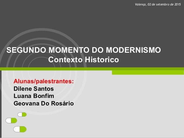 SEGUNDO MOMENTO DO MODERNISMO Contexto Historico Alunas/palestrantes: Dilene Santos Luana Bonfim Geovana Do Rosário Valenç...