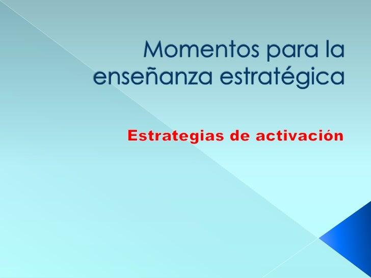Momentos para la enseñanza estratégica<br />Estrategias de activación<br />