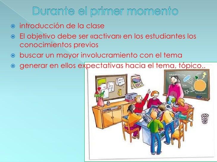 Durante el primer momento<br />introducción de la clase <br />El objetivo debe ser «activar» en los estudiantes los conoci...