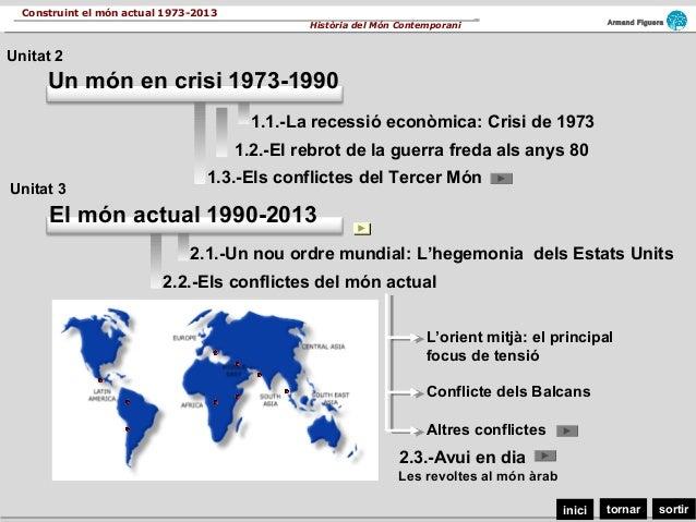 sortirtornariniciArmand FigueraHistòria del Món ContemporaniConstruint el món actual 1973-2013Un món en crisi 1973-1990Uni...