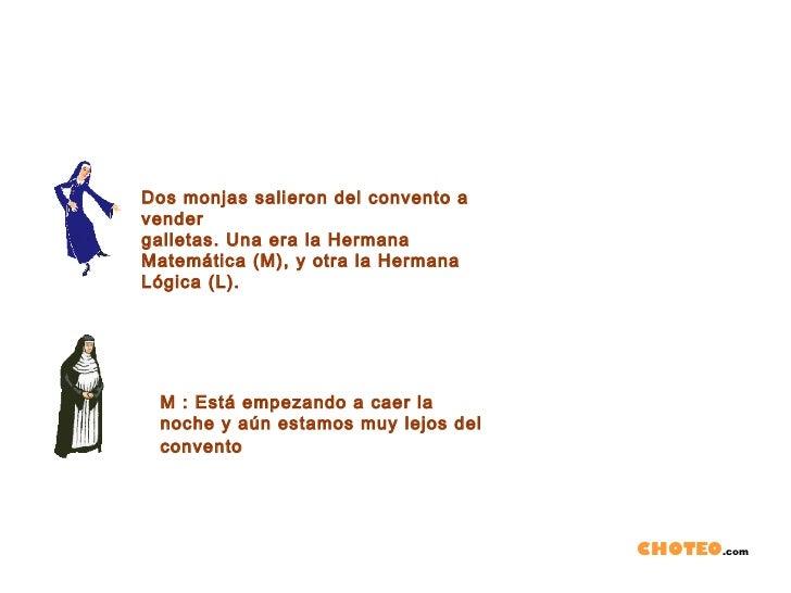Dos monjas salieron del convento avendergalletas. Una era la HermanaMatemática (M), y otra la HermanaLógica (L). M : Está ...