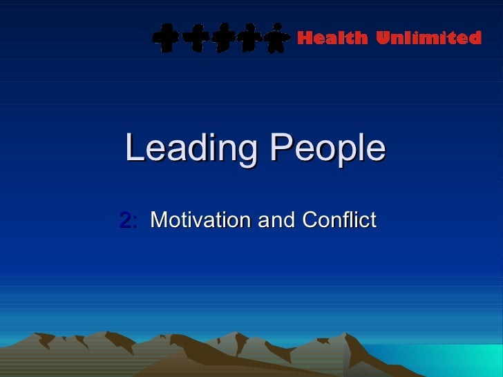 Leading People 2:   Motivation and Conflict