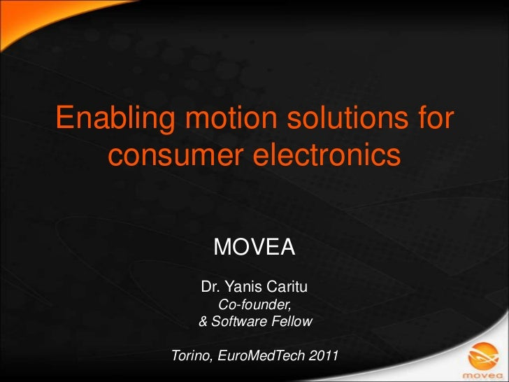 Enabling motion solutions for consumer electronics<br />MOVEA<br />Dr. Yanis Caritu<br />Co-founder, <br />& Software Fell...