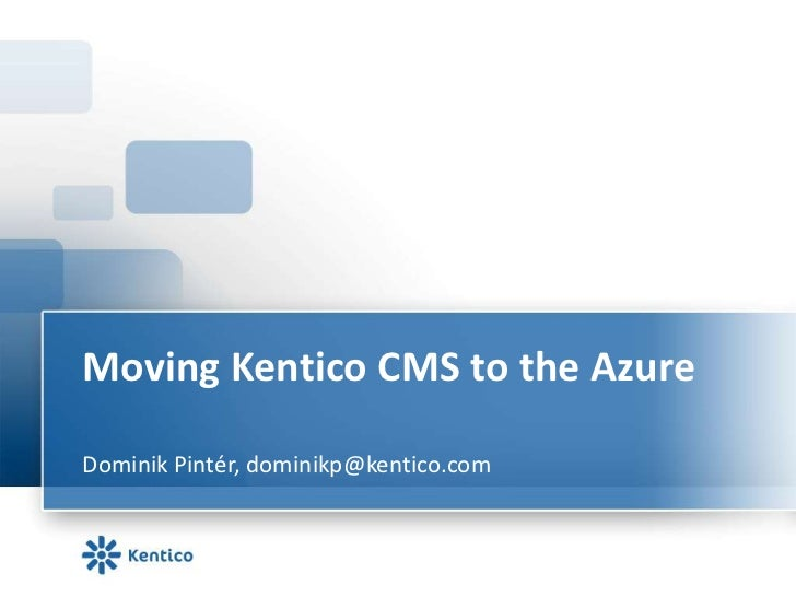 Moving Kentico CMS to the Azure<br />Dominik Pintér, dominikp@kentico.com<br />