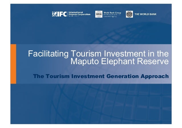 Facilitating Tourism Investment in the  Maputo Elephant Reserve  The Tourism Investment Generation Approach  THE WORLD BAN...