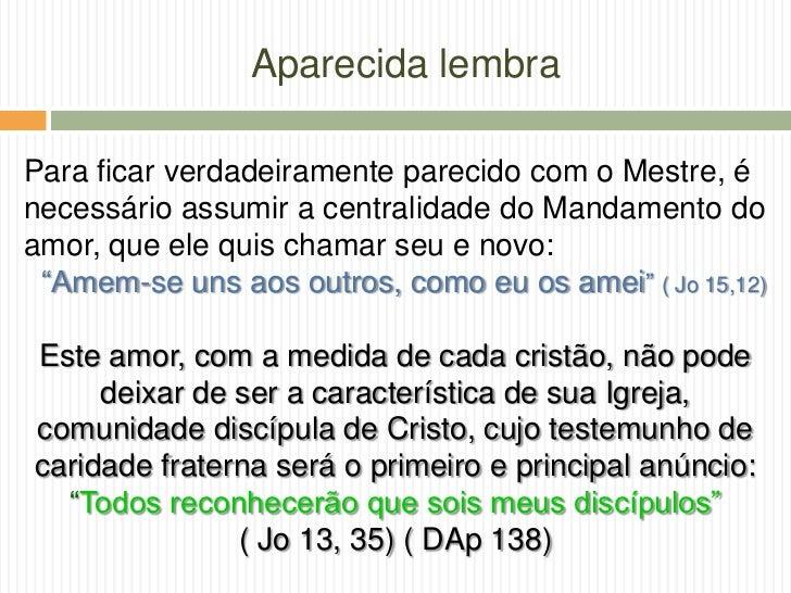 Aparecida lembraPara ficar verdadeiramente parecido com o Mestre, énecessário assumir a centralidade do Mandamento doamor,...