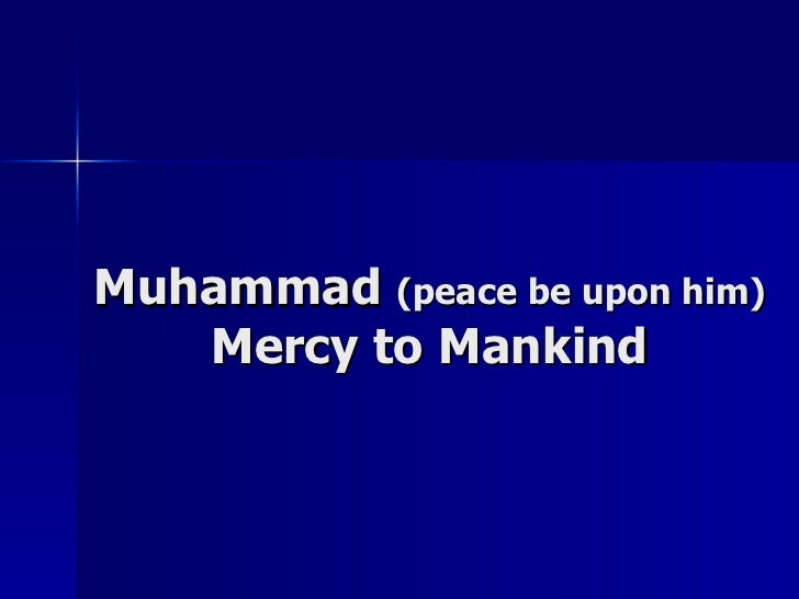 Muhammad  (peace be upon him) Mercy to Mankind