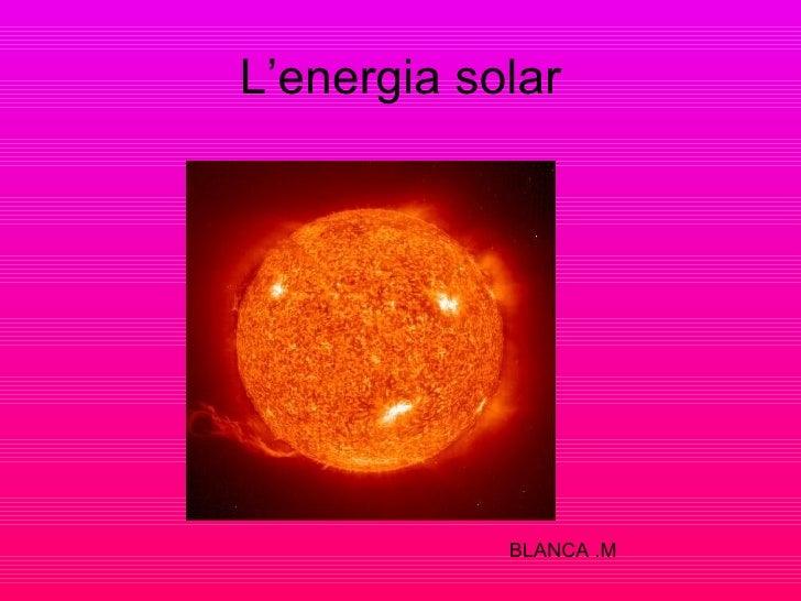 L'energia solar BLANCA .M