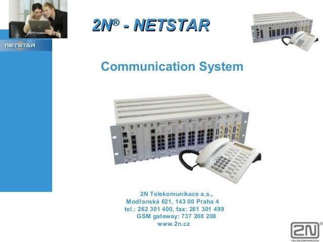 2N® - NETSTAR Communication System  2N Telekomunikace a.s., Modřanská 621, 143 00 Praha 4 tel.: 262 301 400, fax: 261 301 ...