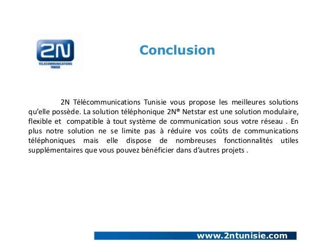Conclusion           2N Télécommunications Tunisie vous propose les meilleures solutionsqu'elle possède. La solution télép...