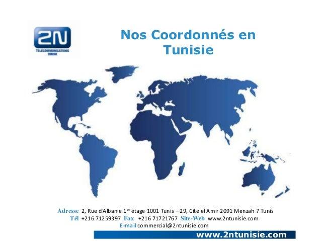 Nos Coordonnés en                             TunisieAdresse 2, Rue d'Albanie 1er étage 1001 Tunis – 29, Cité el Amir 2091...
