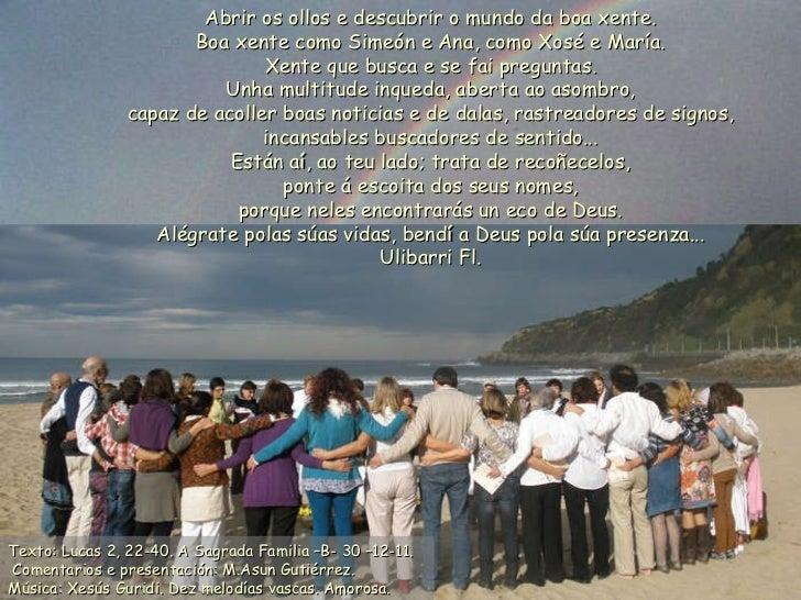 Texto: Lucas 2, 22-40. A Sagrada Familia –B- 30 –12-11.   Comentarios e presentación: M.Asun Gutiérrez. Música: Xesús Guri...