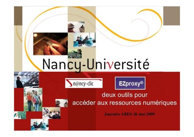 [ Fédération Nancy-Université][ 2006 – 2007] 1 deux outils pour accéder aux ressources numériques Journées ABES-26 mai 2009