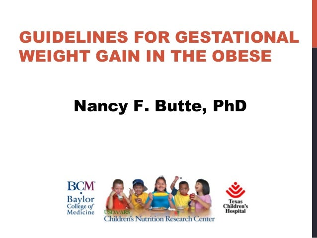 GUIDELINES FOR GESTATIONALWEIGHT GAIN IN THE OBESENancy F. Butte, PhD