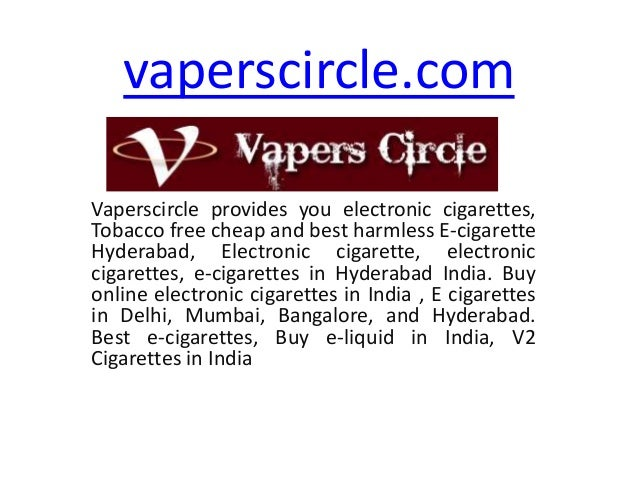 vaperscircle.com Vaperscircle provides you electronic cigarettes, Tobacco free cheap and best harmless E-cigarette Hyderab...