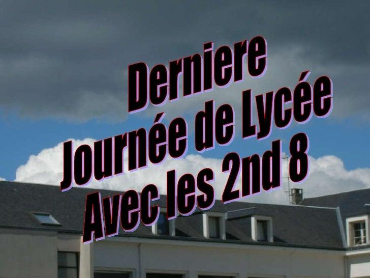 Derniere  Journée de Lycée Avec les 2nd 8