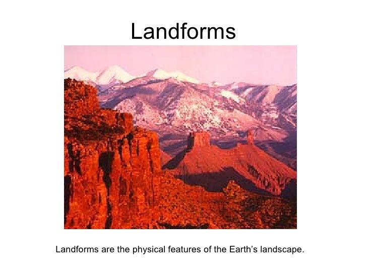 Landforms Landforms are the physical features of the Earth's landscape.