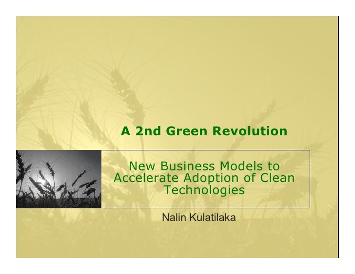 A 2nd Green Revolution    New Business Models to Accelerate Adoption of Clean         Technologies         Nalin Kulatilaka