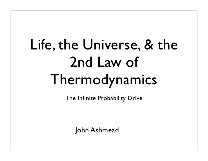 Life, the Universe, & the        2nd Law of    Thermodynamics     The Infinite Probability Drive        John Ashmead