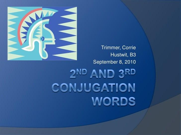 2nd and 3rd Conjugation Words<br />Trimmer, Corrie<br />Hustwit, B3<br />September 8, 2010<br />