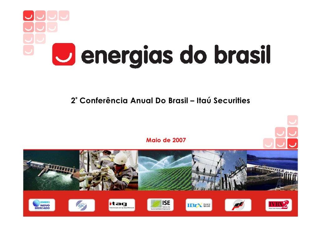 2ª Conferência Anual Do Brasil – Itaú Securities                        Maio de 2007