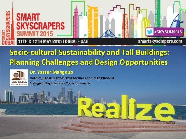 Socio-cultural Sustainability and Tall Buildings: Planning Challenges and Design Opportunities Dr. Yasser Mahgoub Head of ...