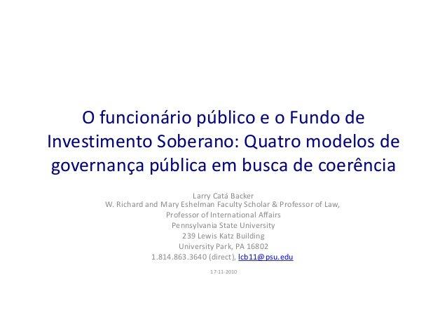 O funcionário público e o Fundo de Investimento Soberano: Quatro modelos de governança pública em busca de coerência Larry...