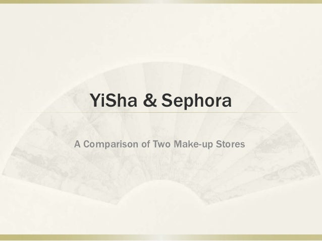 YiSha & SephoraA Comparison of Two Make-up Stores