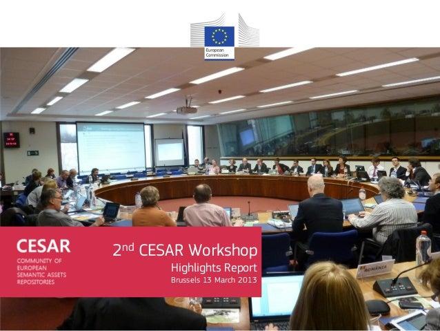 2nd CESAR Workshop       Highlights Report       Brussels 13 March 2013