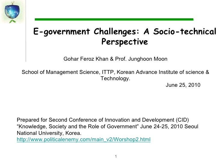 1<br />E-government Challenges: A Socio-technical Perspective<br />Gohar Feroz Khan & Prof. Junghoon Moon <br />School of ...