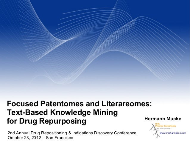 Focused Patentomes and Literareomes: Text-Based Knowledge Mining Hermann Mucke for Drug Repurposing 2nd Annual Drug Reposi...