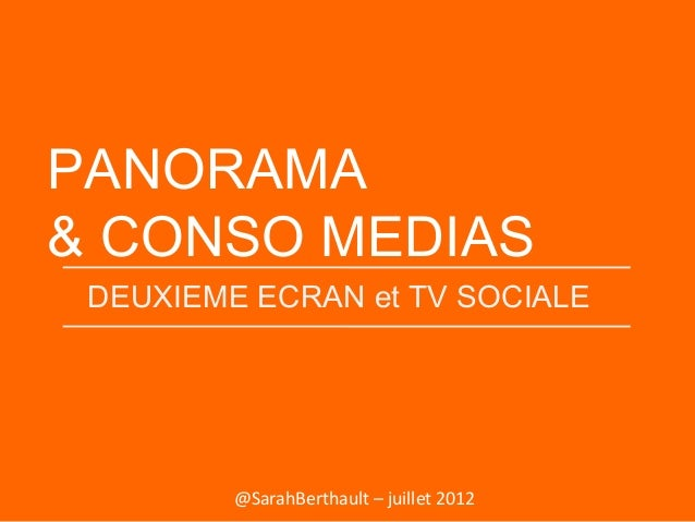 PANORAMA & CONSO MEDIAS DEUXIEME ECRAN et TV SOCIALE  @SarahBerthault – juillet 2012